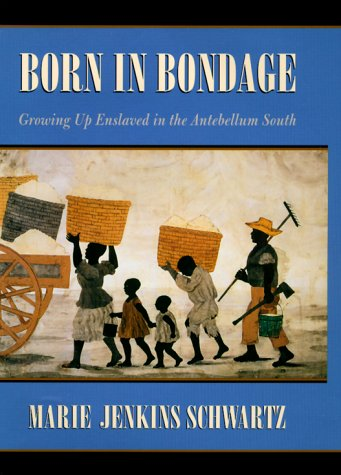 Born in Bondage: Growing Up Enslaved in the Antebellum South 9780674001626