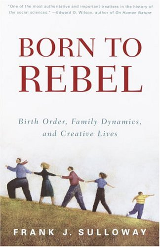 Born to Rebel: Birth Order, Family Dynamics, and Creative Lives 9780679758761
