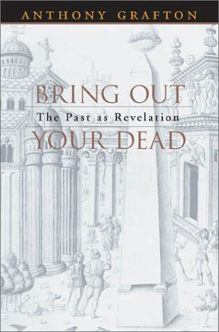 Bring Out Your Dead: The Past as Revelation 9780674004689
