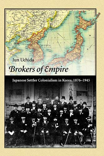 Brokers of Empire: Japanese Settler Colonialism in Korea, 1876-1945 9780674062535