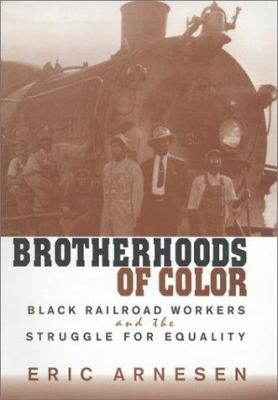 Brotherhoods of Color: Black Railroad Workers and the Struggle for Equality 9780674003194