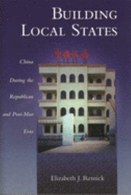 Building Local States: China During the Republican and Post-Mao Eras 9780674013988