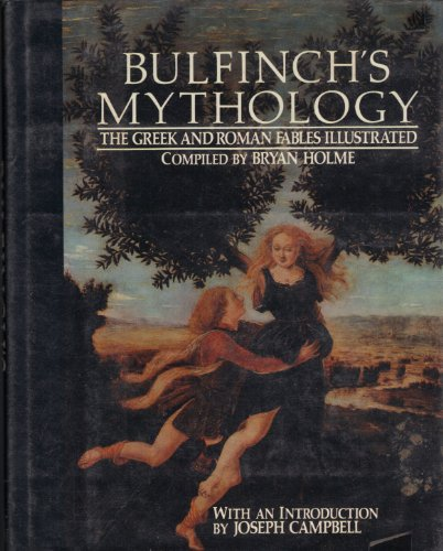 Bulfinch's Mythology : The Greek and Roman Fables Illustrated