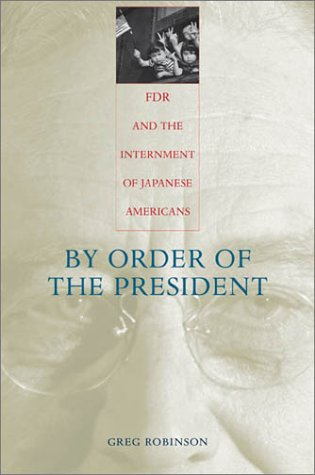 By Order of the President: FDR and the Internment of Japanese Americans 9780674006393