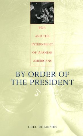 By Order of the President: FDR and the Internment of Japanese Americans 9780674011182