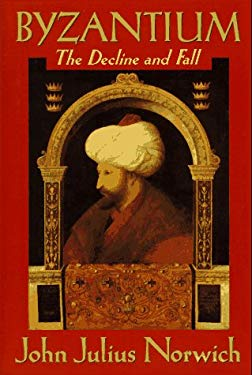 Byzantium (III): The Decline and Fall by John Julius Norwich