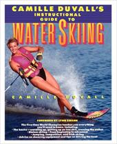 Camille Duvall's Instructional Guide to Water Skiing 2439096