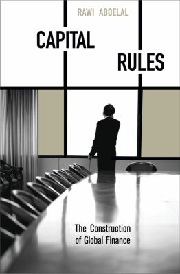 Capital Rules: The Construction of Global Finance 9780674034556