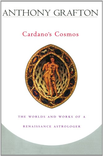 Cardano's Cosmos: The Worlds and Works of a Renaissance Astrologer 9780674006706