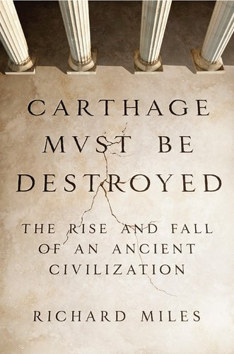 Carthage Must Be Destroyed: The Rise and Fall of an Ancient Civilization 9780670022663
