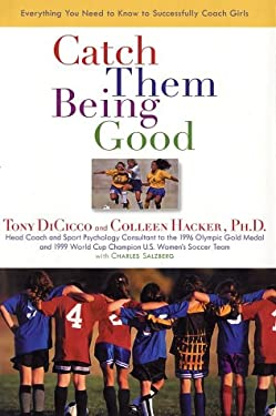 Catch Them Being Good: 3everything You Need to Know to Successfully Coach Girls 9780670031221