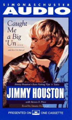 Caught Me a Big'un...and Then I Let Him Go! Jimmy Houston's Bass Fishing Tips 'n 9780671570699