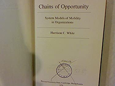 Chains of Opportunity: System Models of Mobility in Organizations 9780674106741