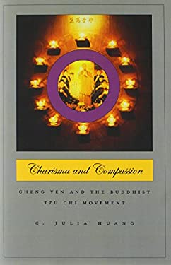 Charisma and Compassion: Cheng Yen and the Buddhist Tzu Chi Movement 9780674031333