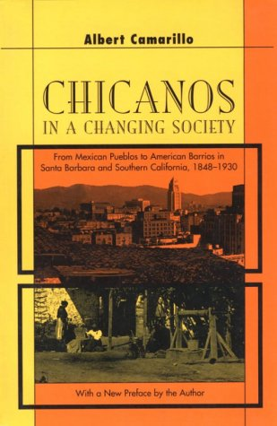 Chicanos in a Changing Society: From Mexican Pueblos to American Barrios in Santa Barbara and Southern California, 1848-1930 9780674113978