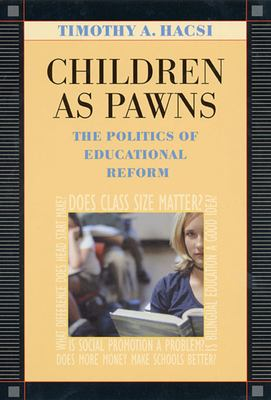 Children as Pawns: The Politics of Educational Reform 9780674012493
