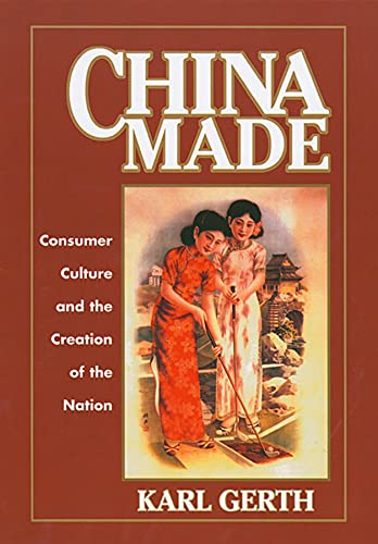China Made: Consumer Culture and the Creation of the Nation
