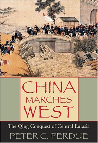 China Marches West: The Qing Conquest of Central Eurasia 9780674016842