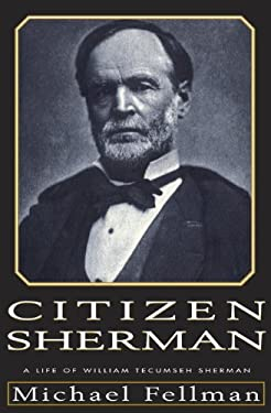 Citizen Sherman:: A Life of William Tecumseh Sherman 9780679429661