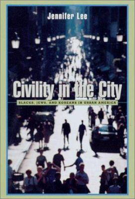 Civility in the City: Blacks, Jews, and Koreans in Urban America 9780674008977