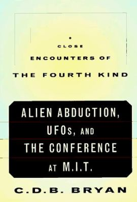 Close Encounters of the Fourth Kind: Alien Abduction, UFOs, and the Conference at M.I.T. 9780679429753