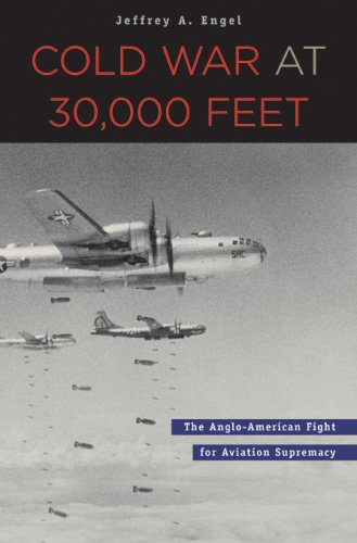 Cold War at 30,000 Feet: The Anglo-American Fight for Aviation Supremacy 9780674024618