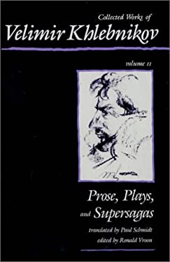 Collected Works of Velimir Khlebnikov, Volume II: Prose, Plays, and Supersagas 9780674140462