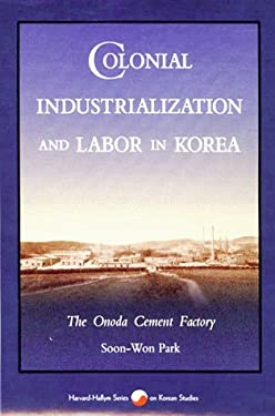 Colonial Industrialization and Labor in Korea: The Onoda Cement Factory 9780674142404