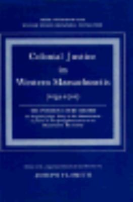 Colonial Justice in Western Massachusetts, 1639-1702: The Pynchon Court Record--An Original Judges' Diary of the Administration of Justice in the Spri 9780674142503