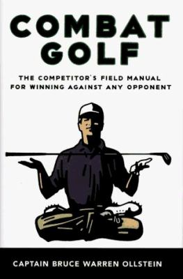 Combat Golf: 4the Competitor's Field Manual for Winning Against Any Opponent 9780670868025