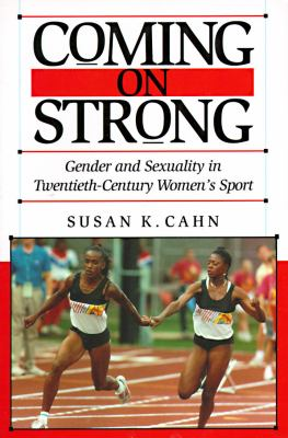 Coming on Strong: Gender and Sexuality in Twentieth-Century Women's Sports 9780674144347