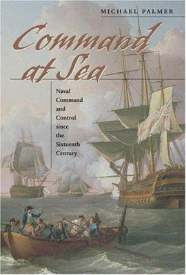 Command at Sea: Naval Command and Control Since the Sixteenth Century 9780674016811