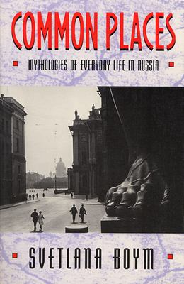 Common Places: Mythologies of Everyday Life in Russia 9780674146266