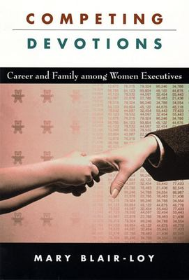 Competing Devotions: Career and Family Among Women Executives 9780674018167