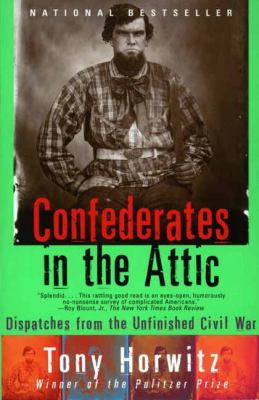 Confederates in the Attic: Dispatches from the Unfinished Civil War 9780679758334
