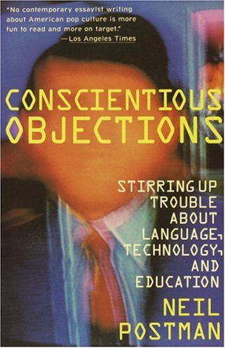 Conscientious Objections: Stirring Up Trouble about Language, Technology and Education 9780679734215