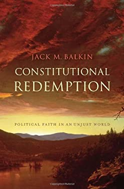 Constitutional Redemption: Political Faith in an Unjust World 9780674058743
