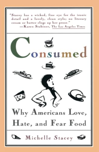 Consumed: Why Americans Love, Hate, and Fear Food 9780671501013