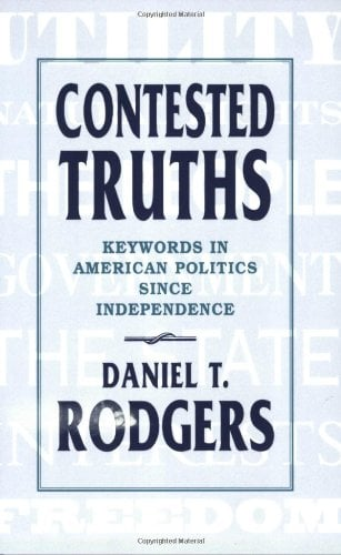 Contested Truths: Keywords in American Politics Since Independence 9780674167117