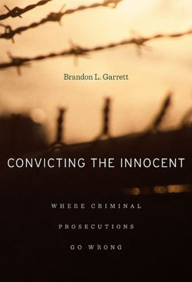 Convicting the Innocent: Where Criminal Prosecutions Go Wrong 9780674066113