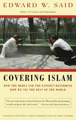 Covering Islam: How the Media and the Experts Determine How We See the Rest of the World 9780679758907
