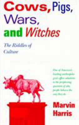 Cows, Pigs, Wars, and Witches: The Riddles of Culture 9780679724681