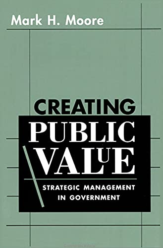 Creating Public Value: Strategic Management in Government 9780674175587