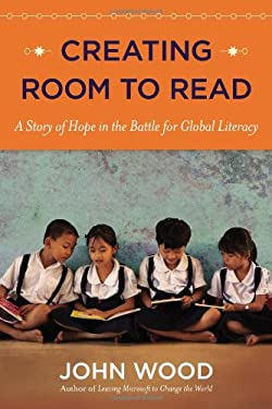 Creating Room to Read: A Story of Hope in the Battle for Global Literacy 9780670025985