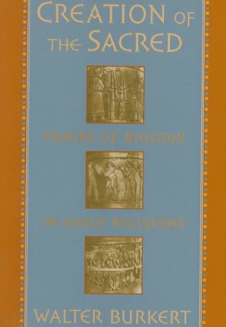 Creation of the Sacred: Tracks of Biology in Early Religions 9780674175709