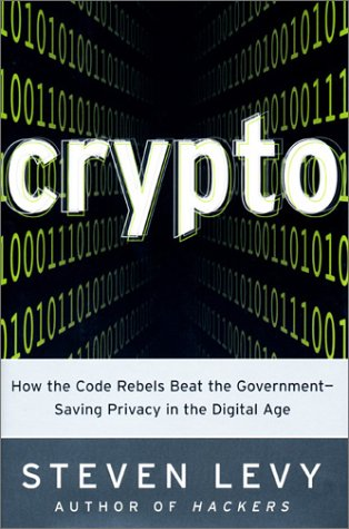 Crypto : How the Code Rebels Beat the Government-Saving Privacy in the Digital Age