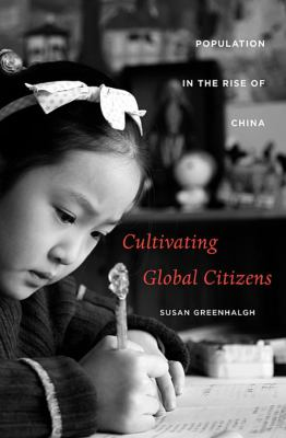 Cultivating Global Citizens: Population in the Rise of China 9780674055711