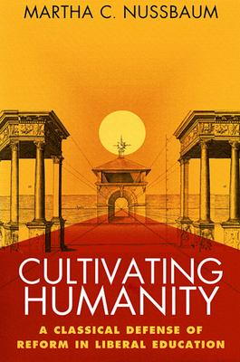 Cultivating Humanity: A Classical Defense of Reform in Liberal Education 9780674179493