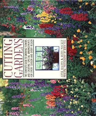 Cutting Gardens: The Complete Guide to Growing Flowers and Creating Spectacular Arrangements from 9780671744410