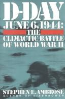 D-Day, June 6, 1944: The Climactic Battle of World War II